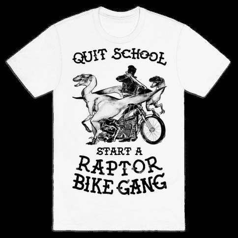 Quit School Start A Raptor Bike Gang Mens T-Shirt