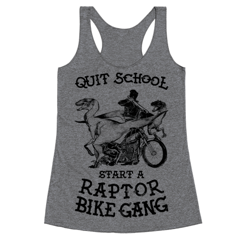 Quit School Start A Raptor Bike Gang Racerback Tank Top