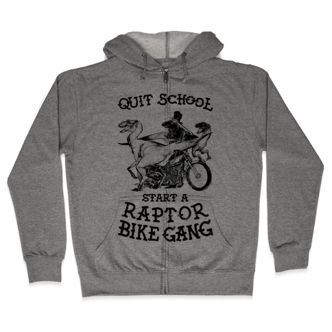 Quit School Start A Raptor Bike Gang Zip Hoodie