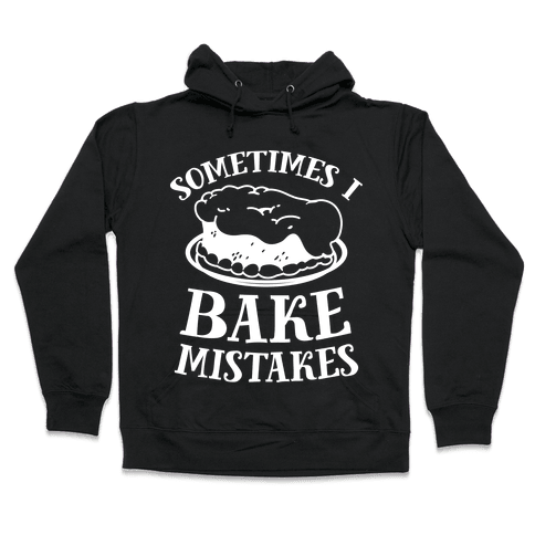 Sometimes I Bake Mistakes Hooded Sweatshirt