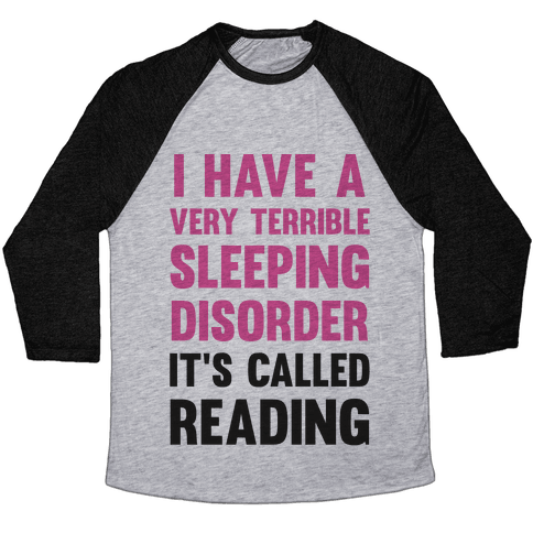 I Have A Very Terrible Sleeping Disorder, It's Called Reading Baseball Tee