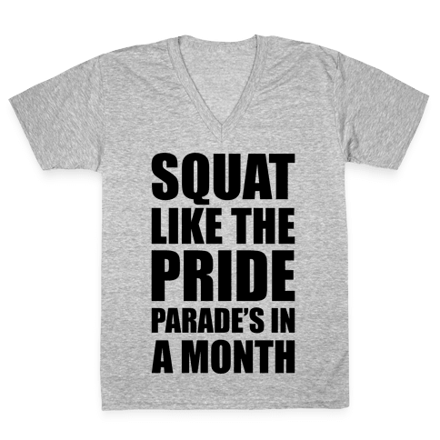 Squat Like The Pride Parade's In A Month V-Neck Tee Shirt