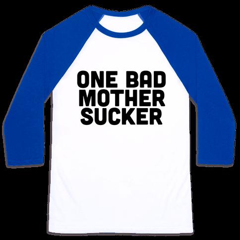 One Bad Mother Sucker Baseball Tee