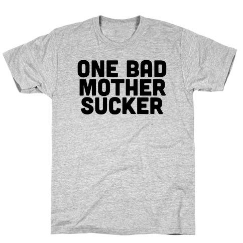 One Bad Mother Sucker T-Shirt