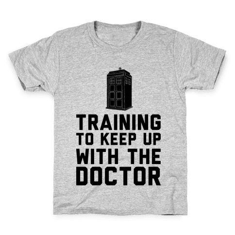 Training To Keep Up With The Doctor Kids T-Shirt