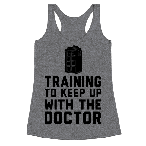 Training To Keep Up With The Doctor Racerback Tank Top