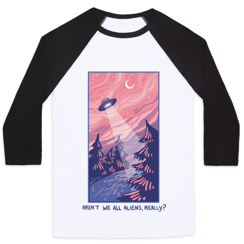 Aren't We All Aliens, Really? Baseball Tee