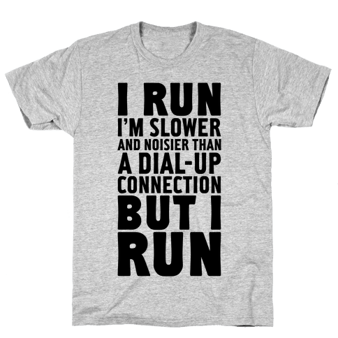 I'm Slower And Noisier Than A Dial-up Connection (But I Run) Mens T-Shirt