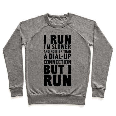 I'm Slower And Noisier Than A Dial-up Connection (But I Run) Pullover
