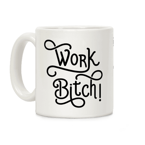 Work Bitch Coffee Mug