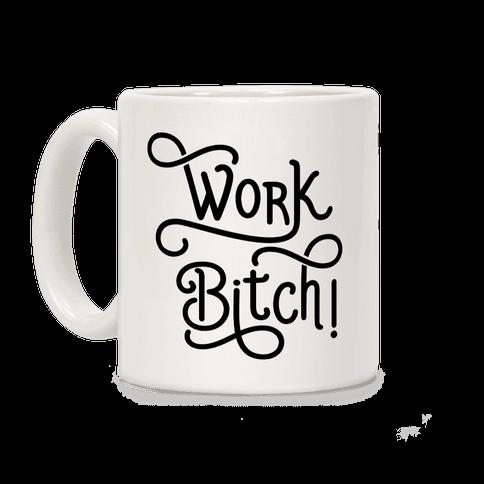 Work Bitch Coffee Mug