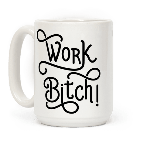 Work Bitch