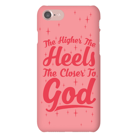 The Higher The Heels The Closer To God Phone Case
