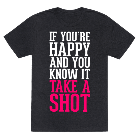 If You're Happy And You Know It, Take A Shot