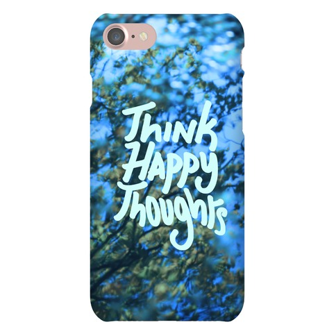 Think Happy Thoughts Phone Case