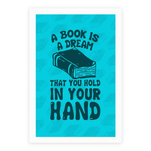 A Book Is A Dream You Hold In Your Hand Poster
