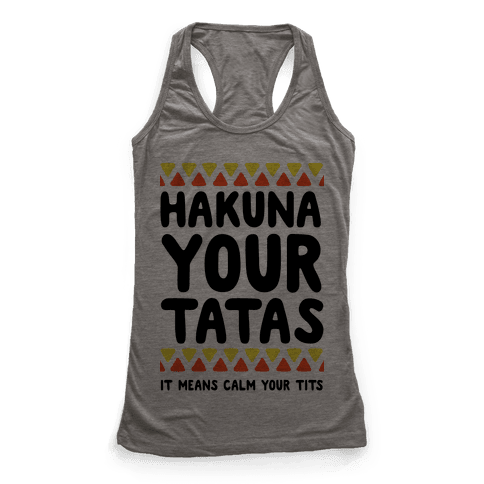 Hakuna Your Tatas (It means calm your tits) Racerback Tank Top
