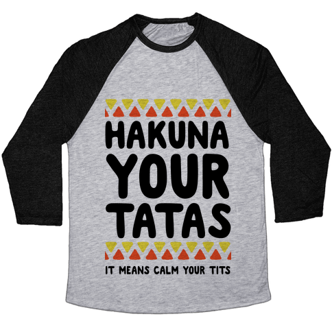 Hakuna Your Tatas (It means calm your tits) Baseball Tee