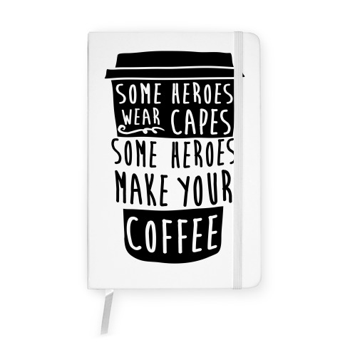 Some Heroes Wear Capes Some Heroes Make Your Coffee Notebook