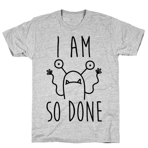 I Am So Done Mens T-Shirt