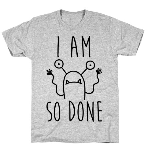 I Am So Done Mens T-Shirt