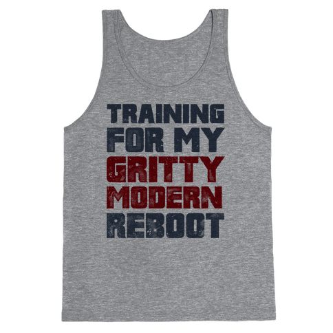 Training For My Gritty Modern Reboot Tank Top