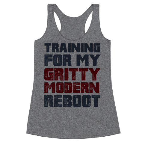 Training For My Gritty Modern Reboot Racerback Tank Top
