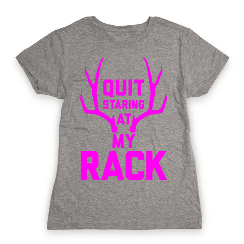 Quit Staring At My Rack (High Visibility) Womens T-Shirt