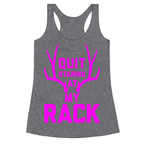 Quit Staring At My Rack (High Visibility) Racerback Tank Top