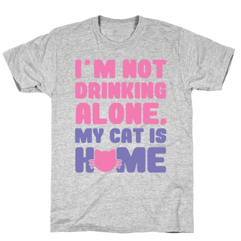 I'm Not Drinking Alone T-Shirt