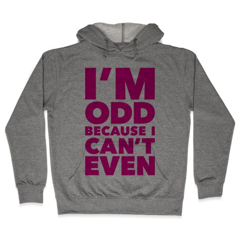 I'm Odd Because I Can't Even Hooded Sweatshirt