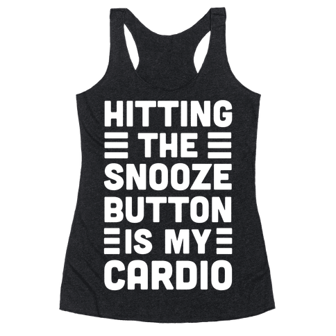 Hitting The Snooze Button Is My Cardio Racerback Tank Top