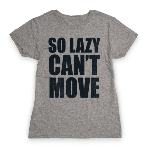 So Lazy  Womens T-Shirt