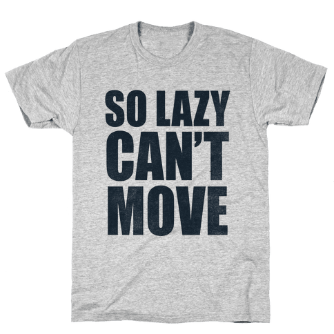 So Lazy  Mens T-Shirt