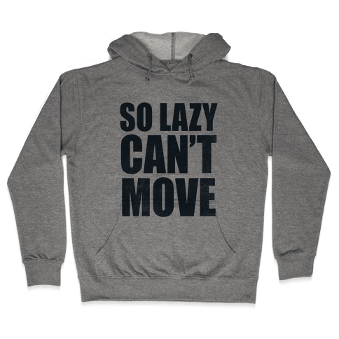 So Lazy  Hooded Sweatshirt