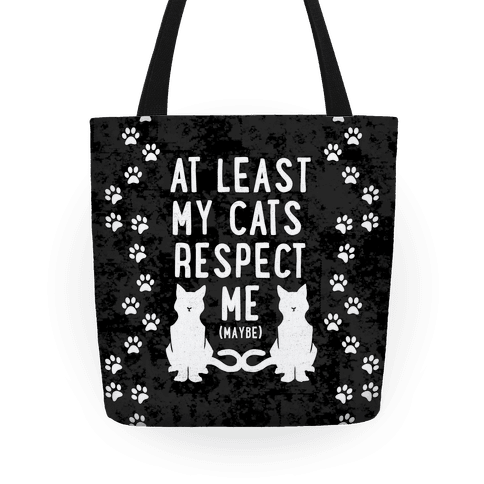 At Least My Cats Respect Me Tote