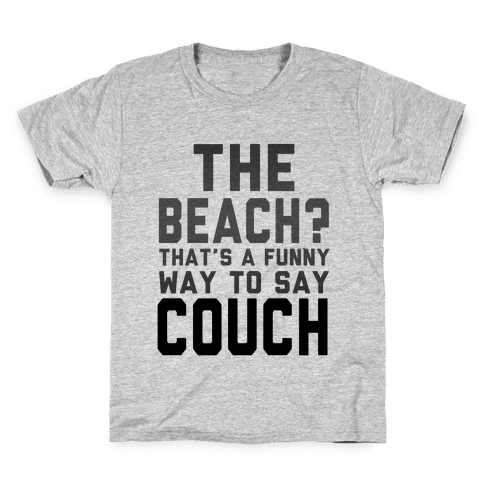 The Beach? That's a Funny Way to Say Couch! Kids T-Shirt