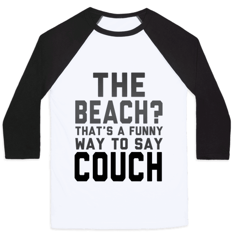 The Beach? That's a Funny Way to Say Couch! Baseball Tee
