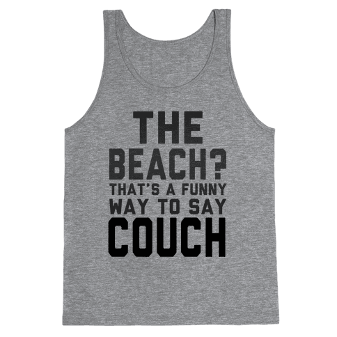 The Beach? That's a Funny Way to Say Couch! Tank Top