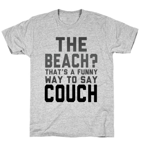 The Beach? That's a Funny Way to Say Couch! T-Shirt