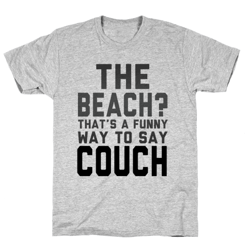 The Beach? That's a Funny Way to Say Couch! Mens T-Shirt