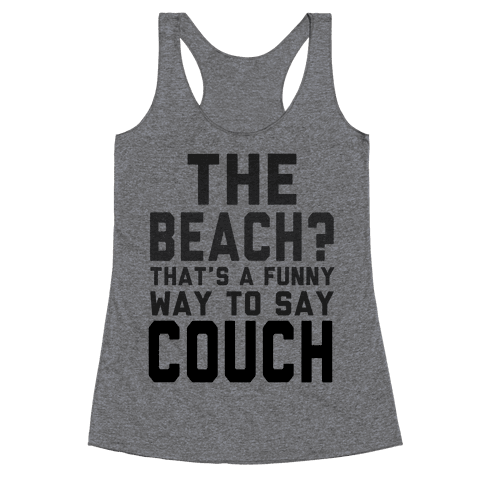 The Beach? That's a Funny Way to Say Couch! Racerback Tank Top