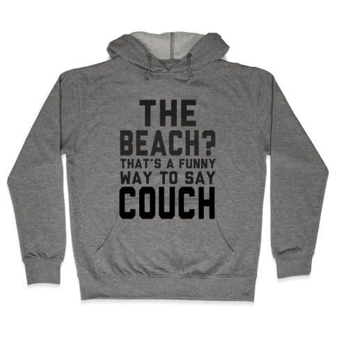 The Beach? That's a Funny Way to Say Couch! Hooded Sweatshirt