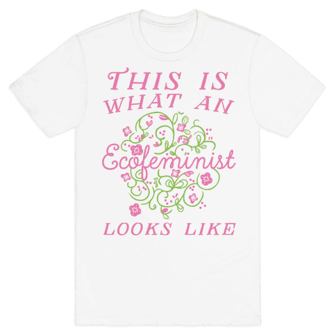 This Is What An Ecofeminist Looks Like Mens T-Shirt