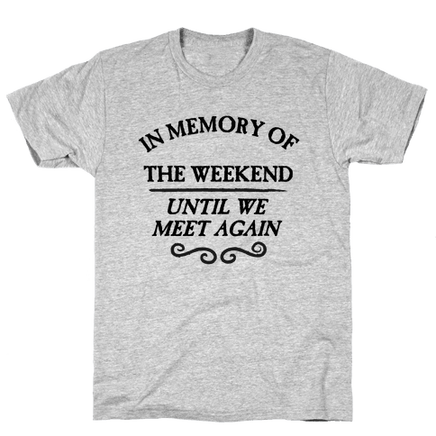 In Memory Of The Weekend - Until We Meet Again Mens T-Shirt