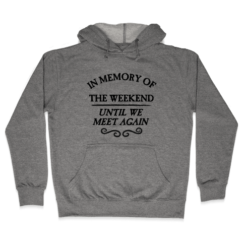 In Memory Of The Weekend - Until We Meet Again Hooded Sweatshirt