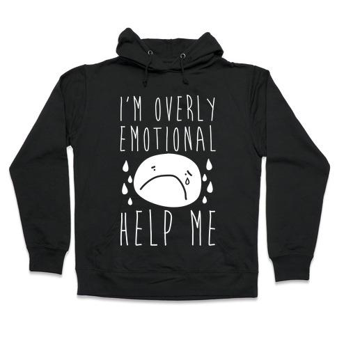 I'm Overly Emotional Help Me Hooded Sweatshirt