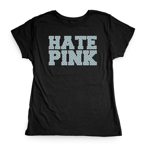 Hate Pink Womens T-Shirt