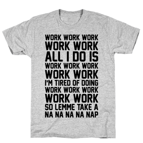 All I Do Is Work Parody Mens T-Shirt
