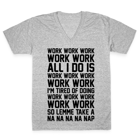 All I Do Is Work Parody V-Neck Tee Shirt